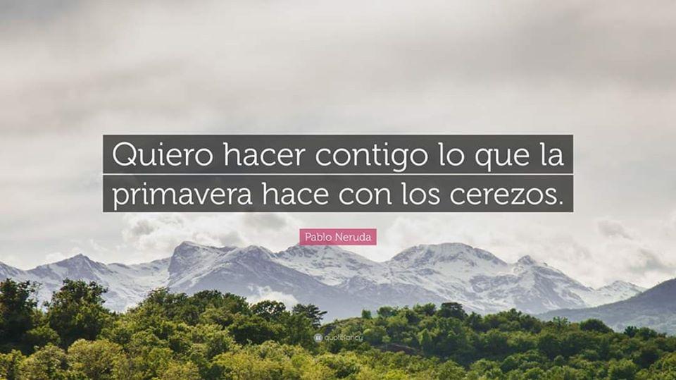 20-21 Marzo 2020. Benvenuta primavera attraverso le parole di Plabo Neruda ⛰❤🌸